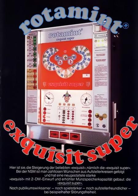Werbung für das NSM-Geldspielgerät Rotamint Exquisit Super aus dem Jahr 1972. -- Hier ist sie, die Steigerung der beliebten »exquisit«, nämlich die »exquisit sper«. Bei der NSAM ist man zahllosen Wünschen aus Aufstellerkreisen gefolgt und hat eine neugestaltete starke »exquisit« mit 2-DM-Einwurf und erhöhter Münzspeicherkapazität gebaut, die »exquisit super«. Noch publikumswirksamer, noch spielstärker, noch aufstellerfreundlicher - bei beispielhafter Störungsfreiheit