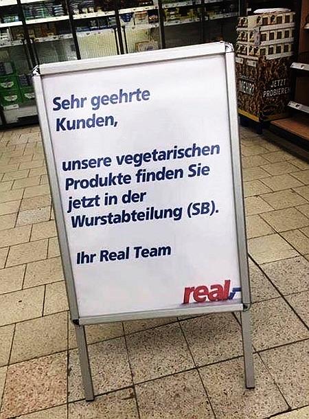 Sehr geehrte Kunden, unsere vegetarischen Produkte finden Sie jetzt in der Wurstabteilung (SB). Ihr Real Team. real,-