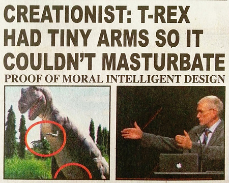 CREATIONIST: T-REX HAD TINY ARMS SO IT COULDN'T MASTURBATE -- PROOF OF MORAL INTELLIGENT DESIGN