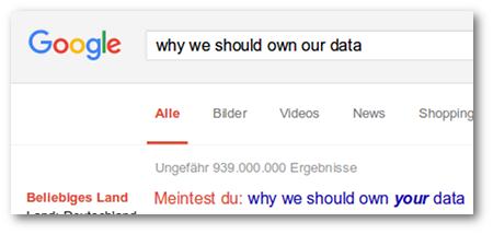 Screenshot mit einer Google-Suche nach 'why we should own our data'. Vorschlag von Google: 'Meintest du: why we should own your data'.