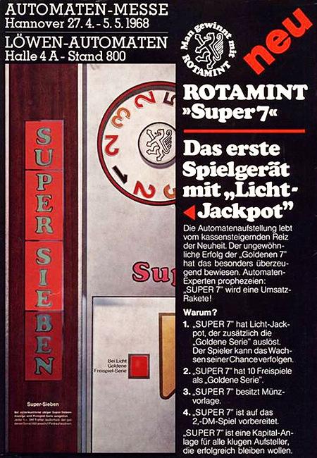 Werbung aus einem Fachmagazin für Automatenaufsteller für das NSM-Geldspielgerät 'Super Sieben' aus dem Jahr 1968 -- ROTAMINT Super 7 -- Das erste Spielgerät mit Licht-Jackpot -- Die Automatenaufstellung lebt vom kassensteigernden Reiz der Neuheit. Der ungewöhnliche Erfolg der Goldenen 7 hat das besonders überzeugend bewiesen. Automaten-Experten prophezeien: SUPER 7 wird eine Umsatz-Rakete -- Warum? -- 1. SUPER 7 hat Licht-Jackpot, der zusätzlich die Goldene Serie auslöst. Der Spieler kann das Wachsen seiner Chance verfolgen. -- 2. SUPER 7 hat 10 Freispiele als Goldene Serie -- 3. SUPER 7 besitzt Münzvorlage -- 4. SUPER 7 ist auf das 2,-DM-Spiel vorbereitet. -- SUPER 7 ist eine Kapitalanlage für alle klugen Aufsteller, die erfolgreich bleiben wollen
