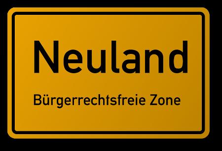 Neuland -- Bürgerrechtsfreie Zone