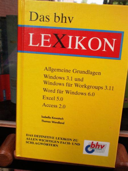 Das bhv Lexikon -- Allgemeine Grundlagen -- Windows 3.1 und Windows for Workground 3.11 -- Word für Windows 6.0 -- Excel 5.0 -- Access 2.0 -- Das definitive Lexikon zu allen wichtigen Fach- und Schlagwörtern