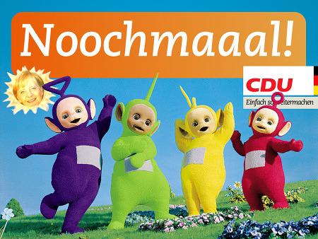 Noochmaaal! Die Teletubbies auf einer Wieser mit Blumen, darüber die Teletubbie-Sonne mit Angela Merkel statt dem Babygesicht. CDU. Einfach so weitermachen.