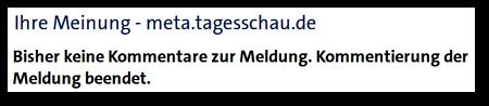 Ihre Meinung -- meta.tagesschau.de -- Bisher keine Kommentare zur Meinung. Kommentierung der Meldung beendet.