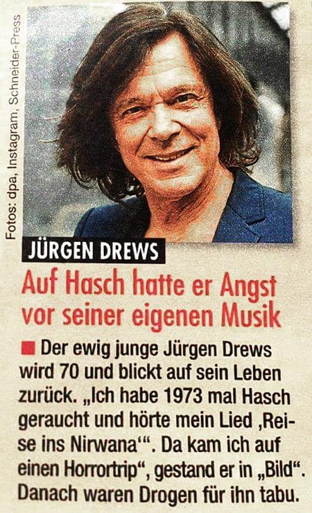 Jürgen Drews -- Auf Hasch hatte er Angst vor seiner eigenen Musik -- Der ewig junge Jürgen Drews wird 70 und blickt auf sein Leben zurück. 'Ich habe 1973 mal Hasch geraucht und hörte mein Lied Reise ins Nirvana'. Da kam ich auf einen Horrortrip, gestand er in 'Bild'. Danach waren Drogen für ihn tabu.