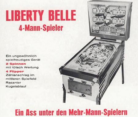 In einem Fachmagazin für Automatenaufsteller aus dem Jahr 1962 veröffentlichte Anzeige -- LIBERTY BELLE -- 4-Mann-Spieler -- Ein ungewöhnlich spielfreudiges Gerät -- 2 Spinnen mit 10fach Wertung -- 4 Flipper -- Zählanschlag im mittleren Spielfeld -- Rasanter Kugelablauf -- Ein Ass unter den Mehr-Mann-Spielern