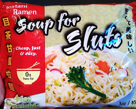 Instant Ramen -- Soup for Sluts -- Cheap, fast & easy. 0g Trans Fat