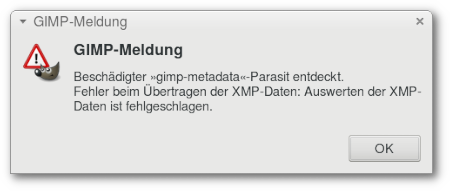 GIMP-Meldung -- Beschädigter gimp-metadata-Parasit entdeckt. Fehler beim Übertragen der XMP-Daten. Auswerten der XMP-Daten ist fehlgeschlagen