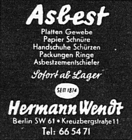 Asbest -- Platten Gewebe -- Papier Schnüre -- Handschuhe Schürzen -- Packungen Ringe -- Asbestzementschiefer -- Sofort ab Lager -- Seit 1874 -- Hermann Wendt -- Berlin SW 61, Kreuzbergstraße 11 -- Tel: 66 54 71