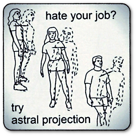 Hate your job? Try astral projection!