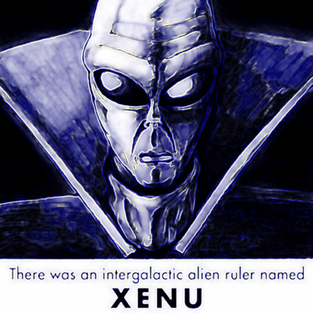 There was an intergalatic alien ruler named XENU.
