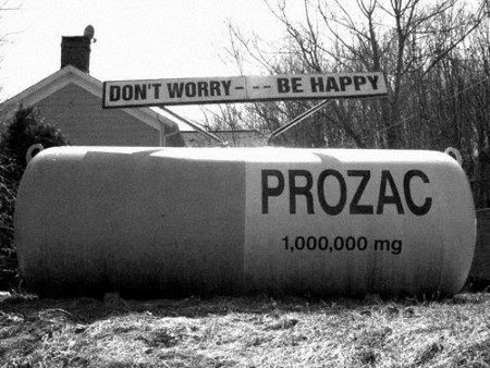 PROZAC -- 1000000mg -- Don't worry, be happy!