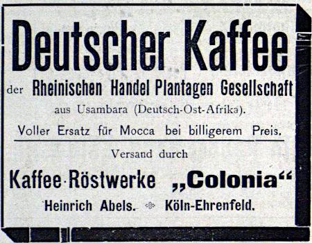 Deutscher Kaffee der Rheinischen Handel Plantagen Gesellschaft -- aus Usambara (Deutsch-Ost-Afrika) -- Voller Ersatz für Mocca bei billigerem Preis. -- Versand durch Kaffee-Röstwerke 'Colonia' -- Heinrich Abels. -- Köln-Ehrenfeld