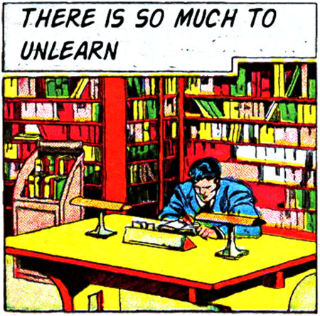 There is so much to unlearn
