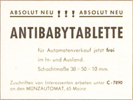 ABSOLUT NEU! ABSOLUT NEU! -- ANTIBABYTABLETTE -- für Automatenverkauf jetzt frei im In- und Ausland -- Schachtmaße 38x50x10 mm -- Zuschriften von Interessenten erbeten unter C-7890 an den MÜNZAUTOMAT, 65 Mainz
