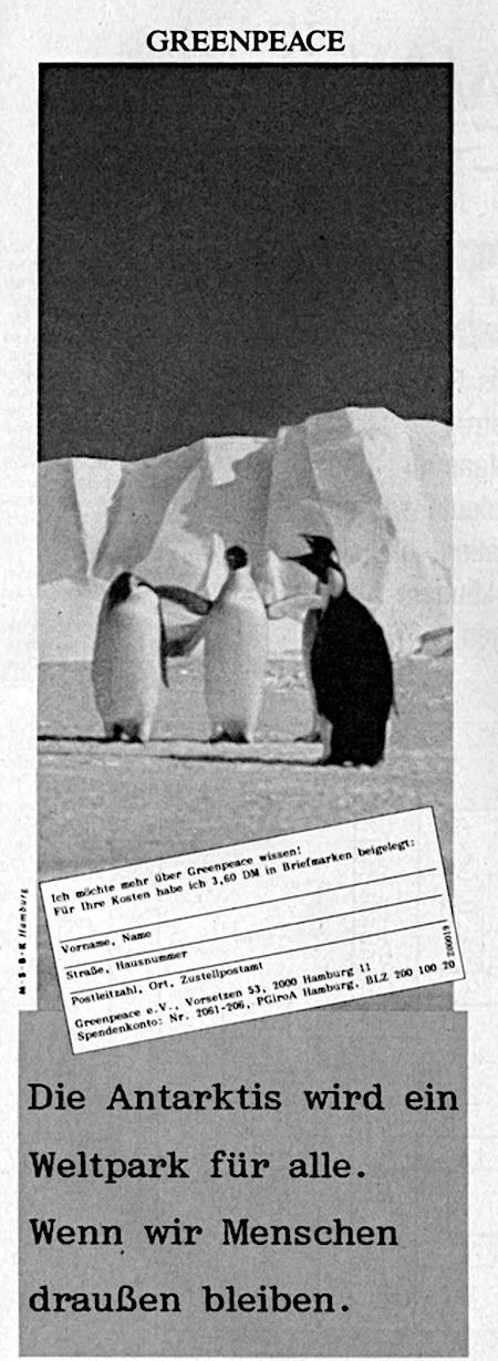 Werbung aus dem Jahr 1992 -- GREENPEACE -- Die Antarktis wird ein Weltpark für alle. Wenn wir Menschen draußen bleiben. -- Bestellschein: Ich möchte mehr über Greenpeace wissen: Für ihre Kosten habe ich 3,60 DM in Briefmarken beigelegt. -- Vorname, Name, Straße, Hausnummer, Postleitzahl, Ort, Zustellpostamt -- Greenpeace e.V., Vorsetzen 53, 2000 Hamburg 11, Spendenkonto Nr.: 2061-206, PGiroA Hamburg, BLZ 200 100 20