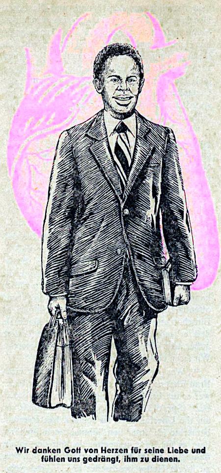 Obskure Zeichnung aus einem älteren Buch der Zeugen Jehovas. Ein schwarzer Missionar mit Bibel und Schriftentasche schreitet leicht lächelnd durch die Welt. Hinter ihm in Pinktönen ein anatomisch korrekt gezeichnetes Herz. Dazu der Text: Wir danken Gott von Herzen für seine Liebe und fühlen uns gedrängt, ihm zu dienen.