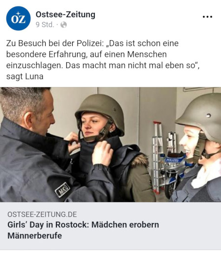 """Ostsee-Zeitung -- Girl's Day in Rostock: Mädchen erobern Männerberufe -- Foto von Frauen in polizeilicher Kampfmontur -- Zu Besuch bei der Polizei: """"Das ist schon eine besondere Erfahrung, auf einen Menschen einzuschlagen. Das macht man nicht mal eben so."""", sagt Luna"""