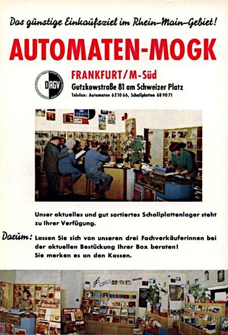 Das günstige Einkaufsziel im Rhein-Main-Gebiet! -- AUTOMATEN-MOGK -- Frankfurt/M-Süd, Gutzkowstraße 81 am Schweizer Platz, Telefon Automaten 62 10 66, Schallplatten 68 90 71 -- Unser aktuelles und gut sortiertes Schallplattenlager steht zu ihrer Verfügung -- Darum: Lassen sie sich von unseren drei Fachverkäuferinnen bei der aktuellen Bestückung ihrer Box beraten! Sie merken es an den Kassen.