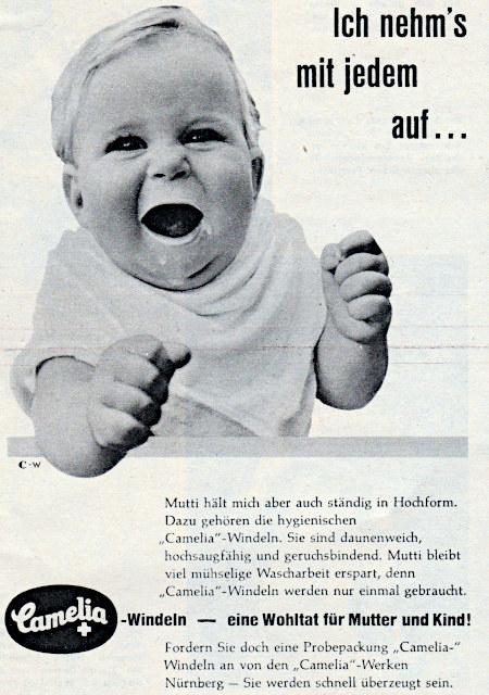 Ich nehms mit jedem auf! -- Großes Foto eines Babys -- Mutti hält mich aber auch ständig in Hochform. Dazu gehören die hygienischen Camelia-Windeln. Sie sind daunenweich, hochsaugfähig und geruchsbindend. Mutti bleibt viel mühselige Wascharbeit erspart, denn Camelia-Windeln werden nur einmal gebraucht. -- Camelia-Windeln, eine Wohltat für Mutter und Kind! -- Fordern sie doch eine Probepackung Camelia-Windeln an von den Camelia-Werken Nürnberg. Sie werden schnell überzeugt sein.