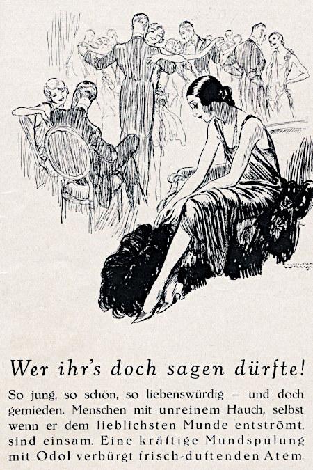 Detail aus einer Odol-Werbung aus dem Jahr 1927: Wer ihr's doch sagen dürfte! So jung, so schön, so liebenswürdig -- und doch gemieden. Menschen mit unreinem Hauch, selbst wenn er dem lieblichsten Munde entströmt, sind einsam. Eine kräftige Mundspülung mit Odol verbürgt frisch-duftenden Atem.