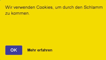 Hinweis auf einer Website: Wir verwenden Cookies, um durch den Schlamm zu kommen. [OK] [Mehr erfahren]