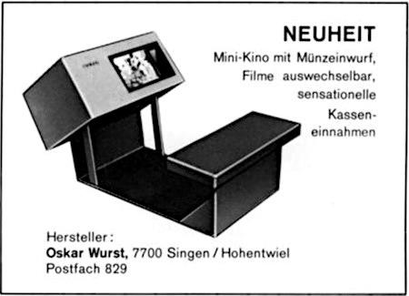 Reklame aus einem Fachmagazin für Automatenaufsteller aus dem Jahr 1974: NEUHEIT -- Mini-Kino mit Münzeinwurf, Filme auswechselbar, sensationelle Kasseneinnahmen -- Hersteller: Oskar Wurst, 7700 Singen / Hohentwiel, Postfach 829
