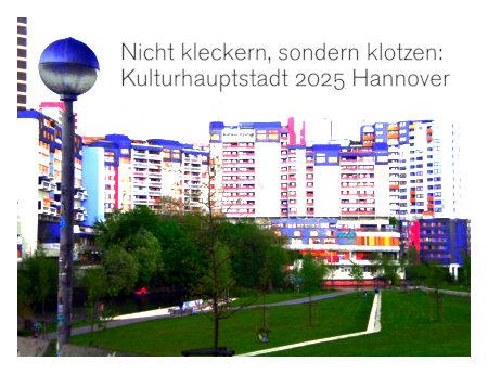 Stark mit Gimp bearbeitetes Foto des Ihmezentrums, dazu der Text: Nicht kleckern, sondern klotzen: Kulturhauptstadt 2025 Hannover