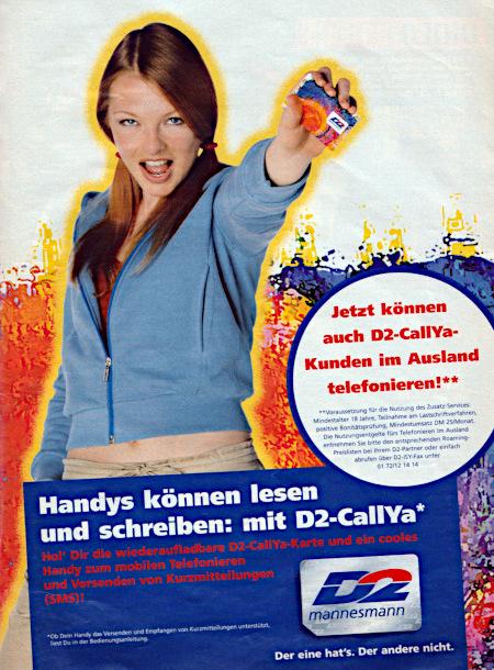 Werbung aus dem Jahr 1999 -- Handys können lesen und schreiben, mit D2-CallYa. Hol dir die wiederaufladbare D2-CallYa-Karte und ein cooles Handy zum mobilen Telefonieren und Versenden von Kurzmitteilungen (SMS) -- D2 Mannesmann -- Der eine hat's. Der andere nicht.