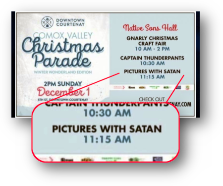 DOWNTOWN COURTNAY -- COMOX VALLEY CHRISTMAS PARADE -- WINTER WONDERLAND EDITION -- NATIVE SONS HALL -- GNARLY CHRISTMAS CRAFT FAIR -- CAPTAIN THUNDERPANTS -- PICTURES WITH SATAN