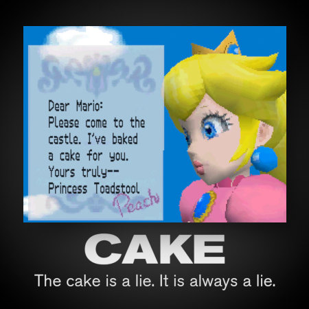 The cake is a lie. It is always a lie.