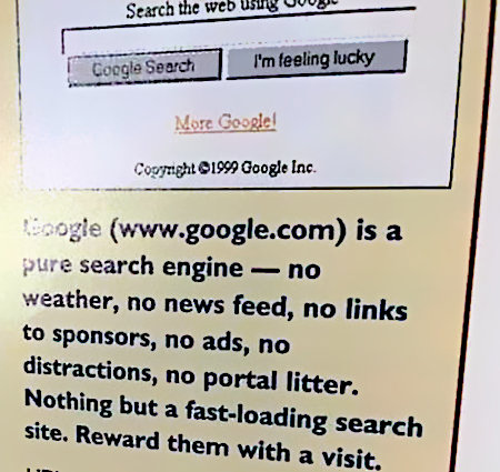 Google (www.google.com) is a pure search engine -- no weather, no news feed, no links to sponsors, no ads, no distractions, no portal litter. Nothing but a fast loading search site. Reward them with a visit.