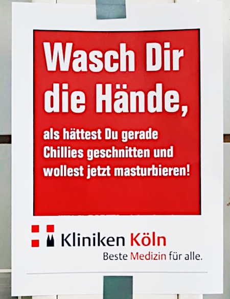 Aushang in einem Kölner Krankenhaus: Wasch dir die Hände, als hättest du gerade Chillies geschnitten und wollest jetzt masturbieren! Kliniken Köln -- Beste Medizin für alle