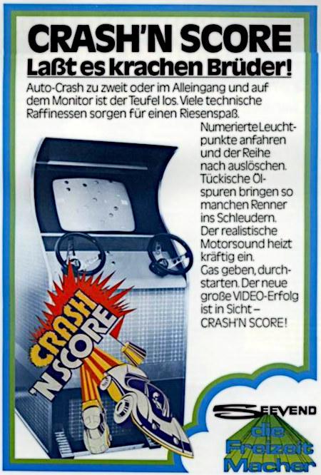An Automatenaufsteller gerichtete Reklame aus einer Fachzeitschrift des Jahres 1975 -- Crash'n Score -- Laßt es krachen, Brüder! -- Auto-Crash zu zweit oder im Alleingang und auf dem Monitor ist der Teufel los! Viele technische Raffinessen sorgen für einen Riesenspaß. -- Numerierte Leuchtpunkte anfahren und der Reihe nach auslöschen. Tückische Ölspuren bringen so manchen Renner ins Schleudern. Der realistische Motorsound heizt kräftig ein. Gas geben, durchstarten. Der neue große Video-Erfolg ist in Sicht: Crash'n Score. -- SEEVEND -- Die Freizeit Macher