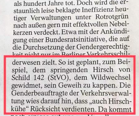 So ist geplant, zum Beispiel, dem springenden Hirsch von Schild 142 (StVO), dem Wildwechsel gewidmet, sein Geweih zu kappen. Die Genderbeauftragte der Verkehrsverwaltung wies darauf hin, dass 'auch Hirschkühe' Rücksicht verdienten.