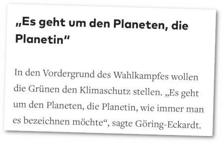 Es geht um den Planeten, die Planetin -- In den Vordergrund des Wahlkampfes wollen die Grünen den Klimaschutz stellen. 'Es geht um den Planeten, die Planetin, wie immer man es bezeichnen möchte', sagte Göring-Eckardt