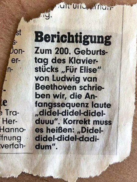 Berichtigung -- Zum 200. Geburtstag des Klavierstücks 'Für Elise' von Ludwig van Beethoven schrieben wir, die Anfangssequenz laute 'didel-didel-didel-duuu'. Korrekt muss es heißen: 'Didel-didel-didel-dadi-dum'.