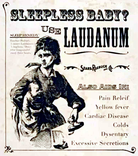 Sleepless Baby? Use Laudanum -- Sleep Remedy -- Also aids in Pain Releif, Yellow fever, Cardiac Disease, Colds, Dysentary, Excessive Secretions