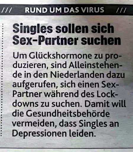 Rund um das Virus -- Singles sollen sich Sex-Partner suchen -- Um Glückshormone zu produzieren, sind Alleinstehende in den Niederlanden dazu aufgerufen, sich einen Sexpartner während des Lockdowns zu suchen. Damit will die Gesundheitsbehörde vermeiden, dass Singles an Depressionen leiden.