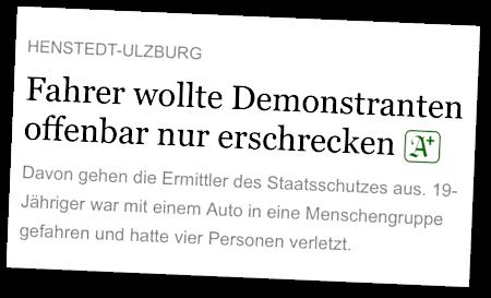 Henstedt-Ulzburg -- Fahrer wollte Demonstranten offenbar nur erschrecken -- Logo des Hamburger Abendblattes mit einem Pluszeichen für die Bezahlversion -- Davon gehen die Ermittler des Staatsschutzes aus. 19-Jähriger war mit einem Auto in eine Menschengruppe gefahren und hatte vier Personen verletzt.