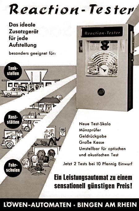 Werbung aus einem Fachmagazin für Automatenaufsteller aus dem Jahr 1963 -- Reaction-Tester -- Das ideale Zusatzgerät für jede Aufstellung -- besonders geeignet für: Tankstellen, Raststätten, Fahrschulen. -- Neue Test-Skala -- Münzprüfer -- Geldrückgabe -- Große Kasse -- Umstellbar für optischen und akustischen Test -- Jetzt 2 Tests bei 10 Pfennig Einwurf -- Ein Leistungsautomat zu einem sensationell günstigen Preis! -- Löwen-Automaten, Bingen am Rhein