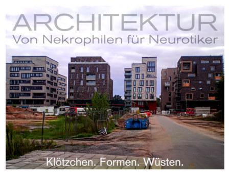 Architektur -- Von Nekrophilen für Neurotiker -- Klötzchen. Formen. Wüsten.