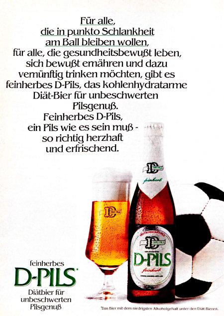 Für alle, die in punkto Schlankheit am Ball bleiben wollen, für alle, die gesundheitsbewußt leben, sich bewußt ernähren und dazu vernünftig trinken möchten, gibt es feinherbes D-Pils, das kohlenhydratarme Diät-Bier für unbeschwerten Pilsgenuß. Feinherbes D-Pils, ein Pils, wie es sein muß - so richtig herzhaft und erfrischend. -- feinherbes D-Pils -- Diätbier für unbeschwerten Pilsgenuß -- Das Bier mit dem niedrigsten Alkoholgehalt unter den Diät-Bieren