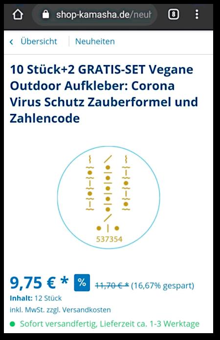 Darstellung eines Angebotes in einem Handybrowser -- 10 Stück + 2 GRATIS-SET Vegane Outdoor Aufkleber: Corona Virus Schutz Zauberformel und Zahlencode -- 9,75 €* -- *früher 11,70 €, (16,67 % gespart) -- Inhalt: 12 Stück -- inkl. MwSt und Versandkosten -- Sofort lieferfertig, Lieferzeit ca. 1-3 Werktage