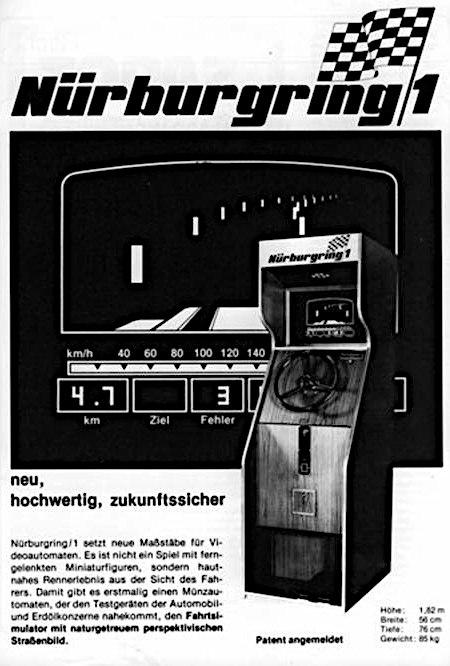 Werbung für den Unterhaltungsautomaten Nürburgring/1 aus dem Jahr 1976 -- Nürburgring/1 -- neu, hochwertig, zukunftssicher -- Nürburgring/1 setzt neue Maßstäbe für Videoautomaten. Es ist nicht ein Spiel mit ferngelenkten Miniaturfiguren, sondern hautnahes Rennerlebnis aus der Sicht des Fahrers. Damit gibt es erstmalig einen Münzautomaten, der den Testgeräten der Automobil- und Erdölkonzerne nahekommt, den Fahrsimulator mit naturgetreuem, perspektivischem Straßenbild. -- Patent angemeldet