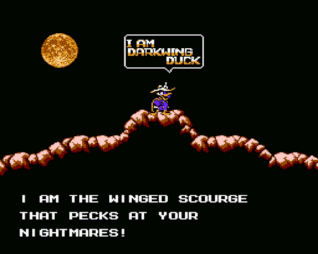 I am Darkwing Duck -- I am the winged scourge that pecks at your nightmares!