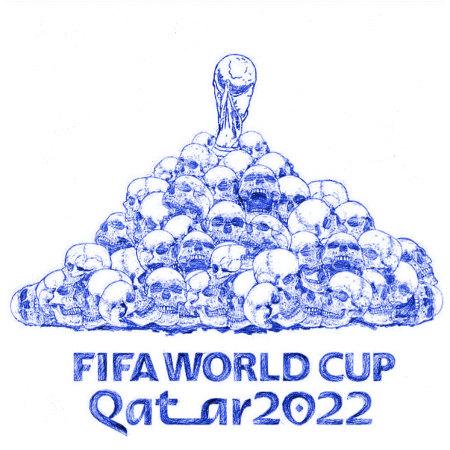 Zeichnung eines Haufens von Totenschädeln, auf denen der Pokal für den FIFA-Fußball-Weltmeister thront. Darunter der Text: FIFA WORLD COUP QATAR 2022