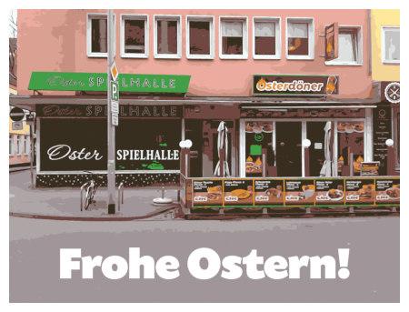Mit Gimp nachbearbeitetes Foto zweier Ladengeschäfte in der hannöverschen Osterstraße: Oster-Spielhalle und Osterdöner. Darunter der Text 'Frohe Ostern!'.