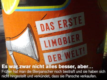 Foto eines Details einer Werbung an einer Litfasssäule -- Das erste Limobier der Welt -- Dazu mein Text: Es war zwar nicht alles besser, aber früher hat man die Bierpanscher noch bestraft und sie haben sich nicht hingestellt und verkündet, dass sie Pansche verkaufen.